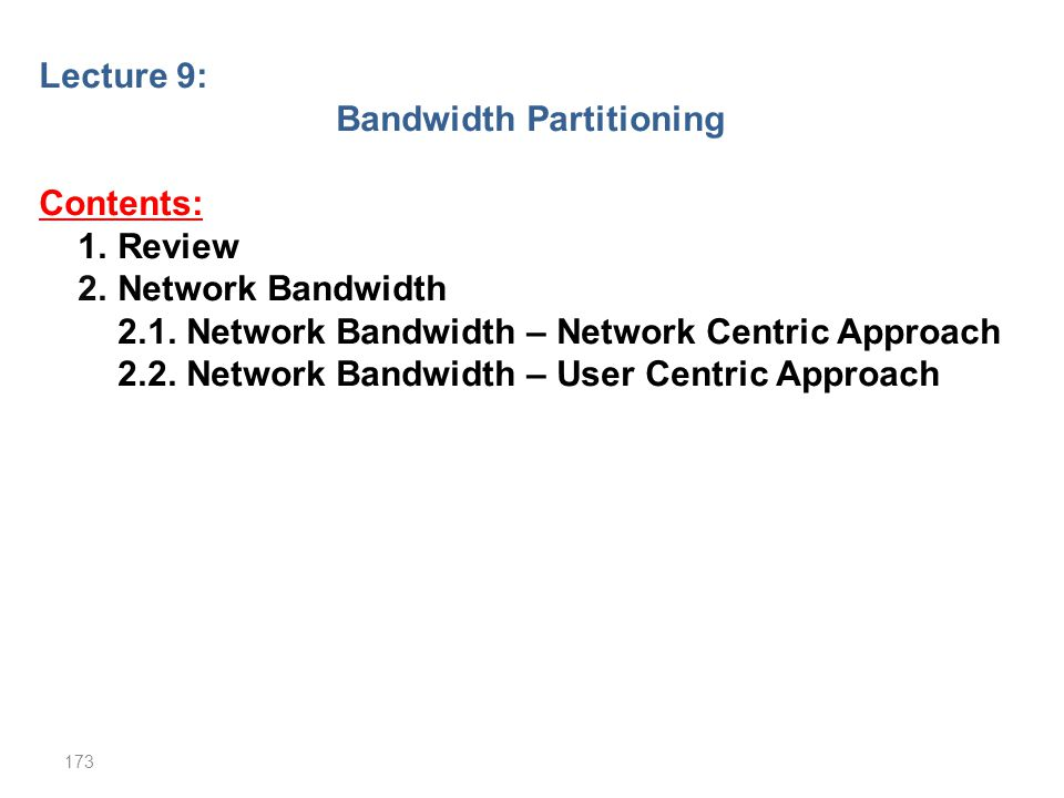 Lecture 9: Bandwidth Partitioning Contents: 1. Review 2. Network Bandwidth 2.1. Network Bandwidth – Network Centric Approach 2.2. Network Bandwidth –