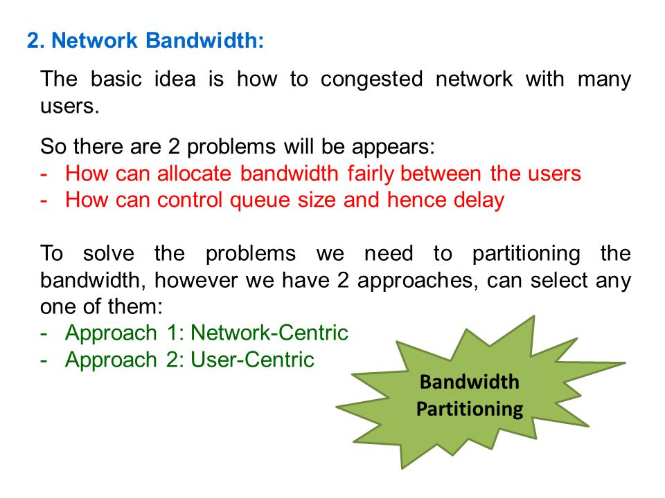 2. Network Bandwidth: The basic idea is how to congested network with many users. So there are 2 problems will be appears: -How can allocate bandwidth