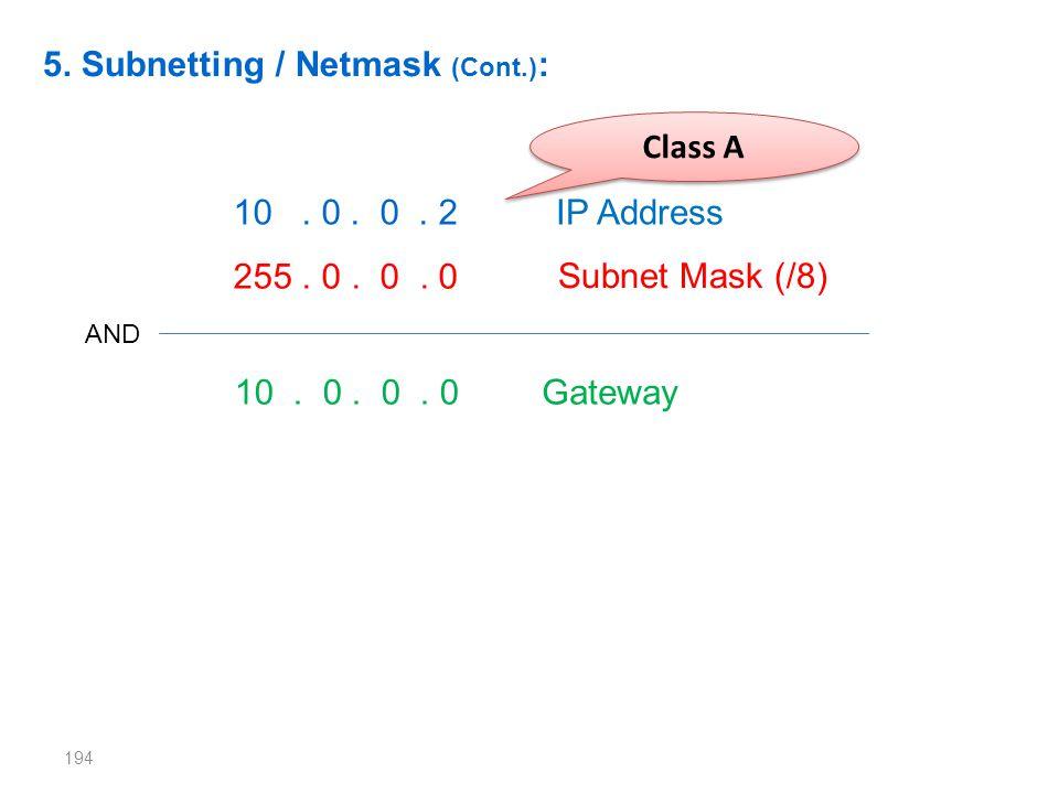 194 5. Subnetting / Netmask (Cont.) : 10. 0. 0. 2 Class A 255. 0. 0. 0 AND 10. 0. 0. 0 IP Address Subnet Mask (/8) Gateway