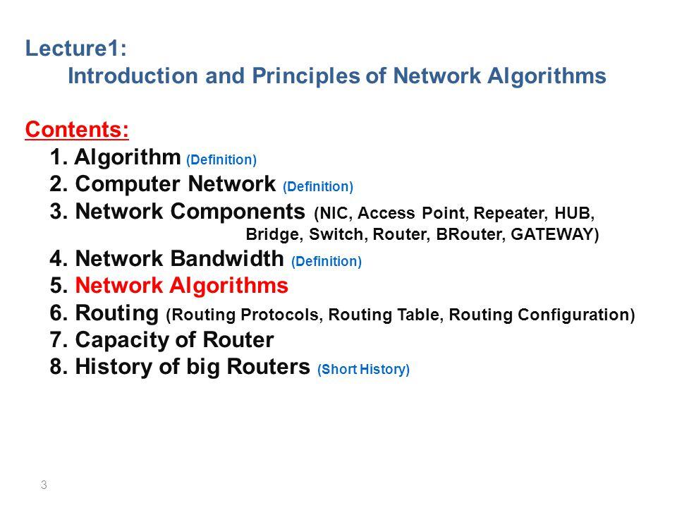 Lecture1: Introduction and Principles of Network Algorithms Contents: 1. Algorithm (Definition) 2. Computer Network (Definition) 3. Network Components
