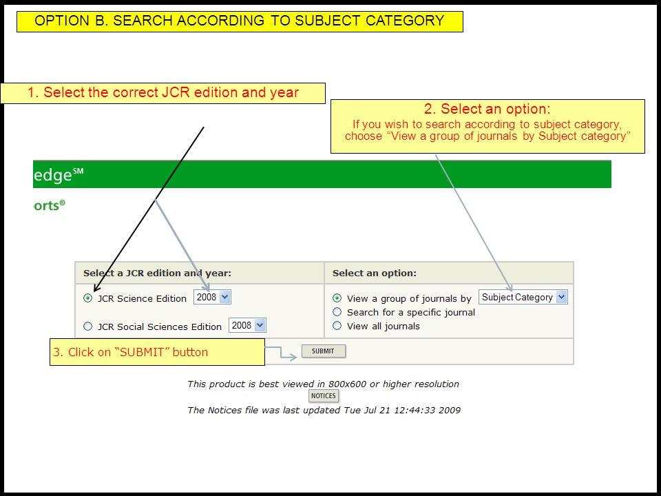 2. Select an option: If you wish to search according to subject category, choose View a group of journals by Subject category 3. Click on SUBMIT butto
