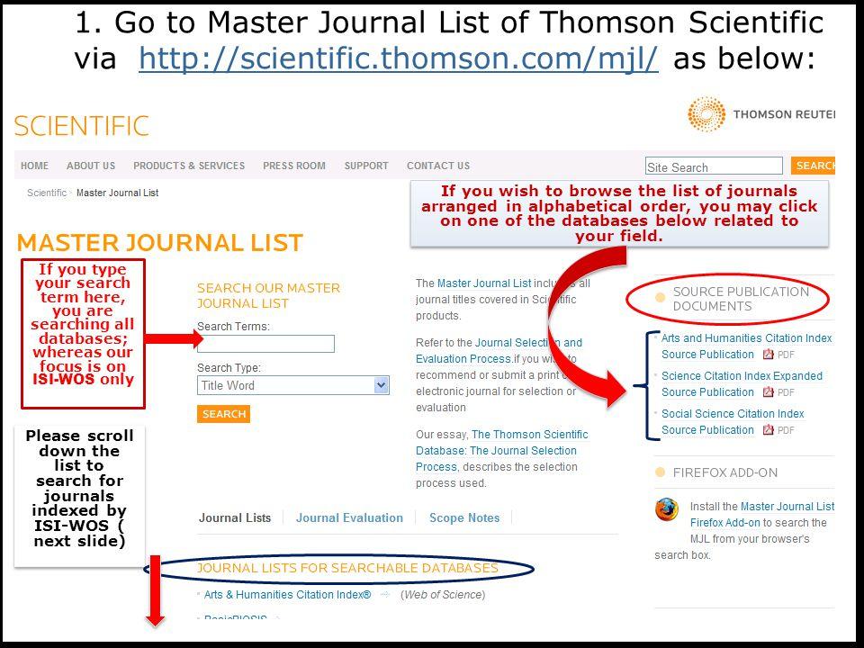 1. Go to Master Journal List of Thomson Scientific via http://scientific.thomson.com/mjl/ as below:http://scientific.thomson.com/mjl/ If you type your