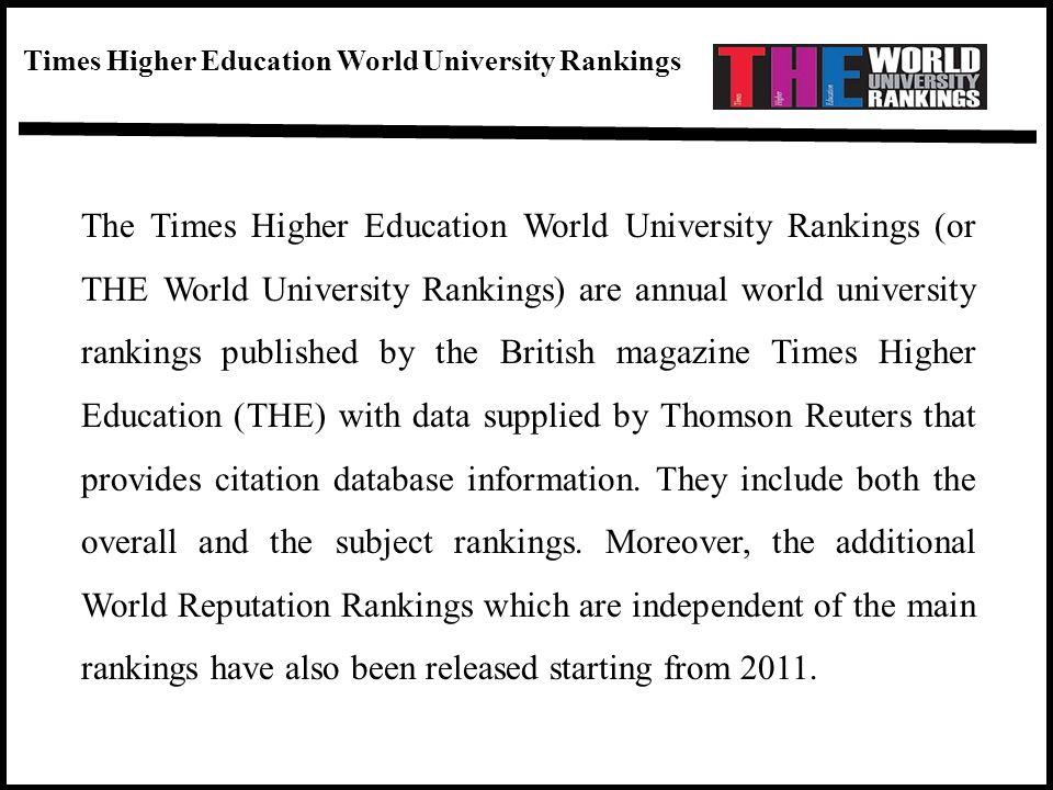 Times Higher Education World University Rankings The Times Higher Education World University Rankings (or THE World University Rankings) are annual wo
