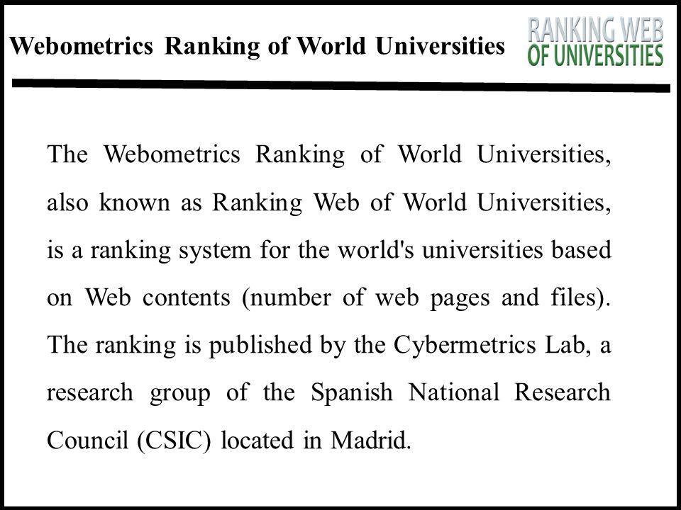Webometrics Ranking of World Universities The Webometrics Ranking of World Universities, also known as Ranking Web of World Universities, is a ranking