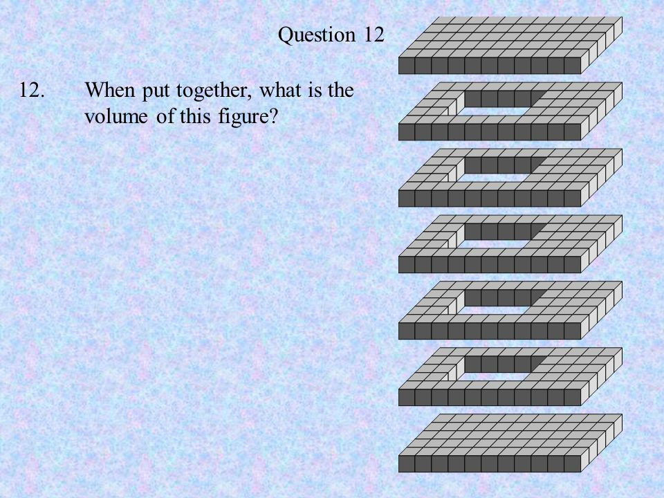 Question 12 12.When put together, what is the volume of this figure?