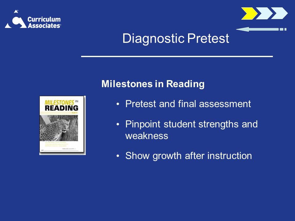 Diagnostic Pretest Milestones in Reading Pretest and final assessment Pinpoint student strengths and weakness Show growth after instruction