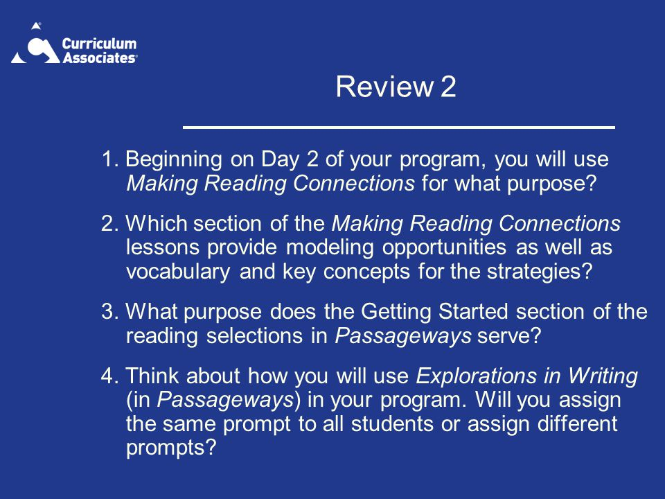 Review 2 1. Beginning on Day 2 of your program, you will use Making Reading Connections for what purpose? 2. Which section of the Making Reading Conne