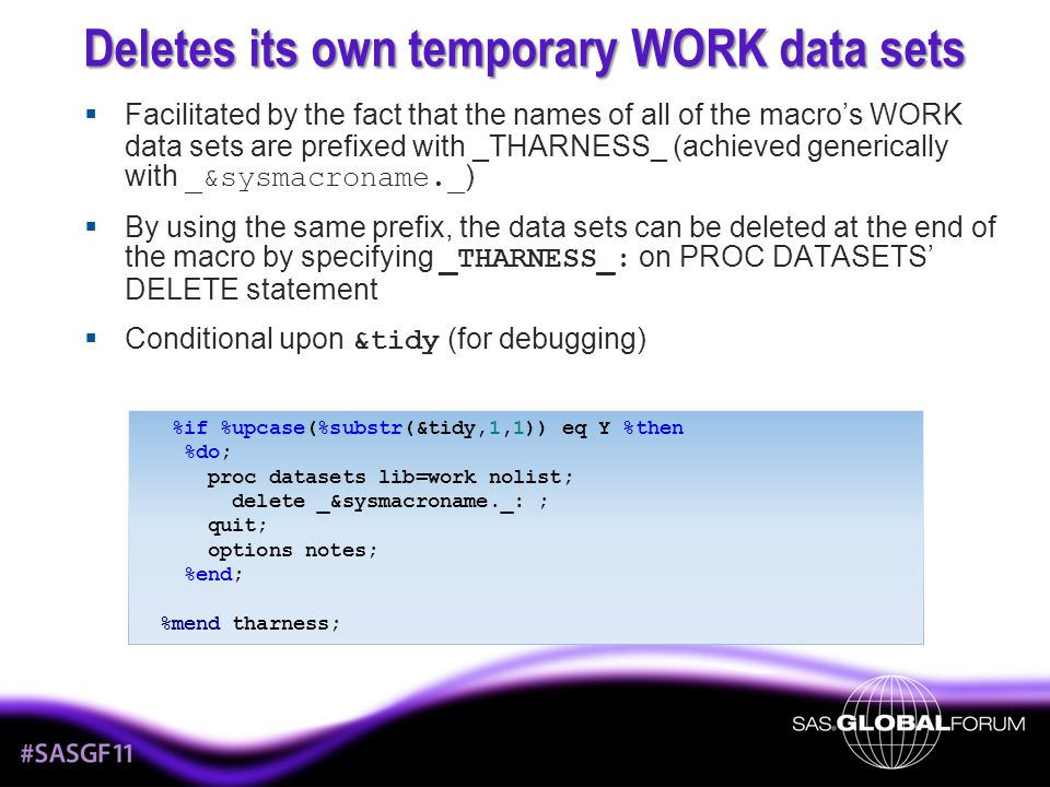 Deletes its own temporary WORK data sets Facilitated by the fact that the names of all of the macros WORK data sets are prefixed with _THARNESS_ (achi