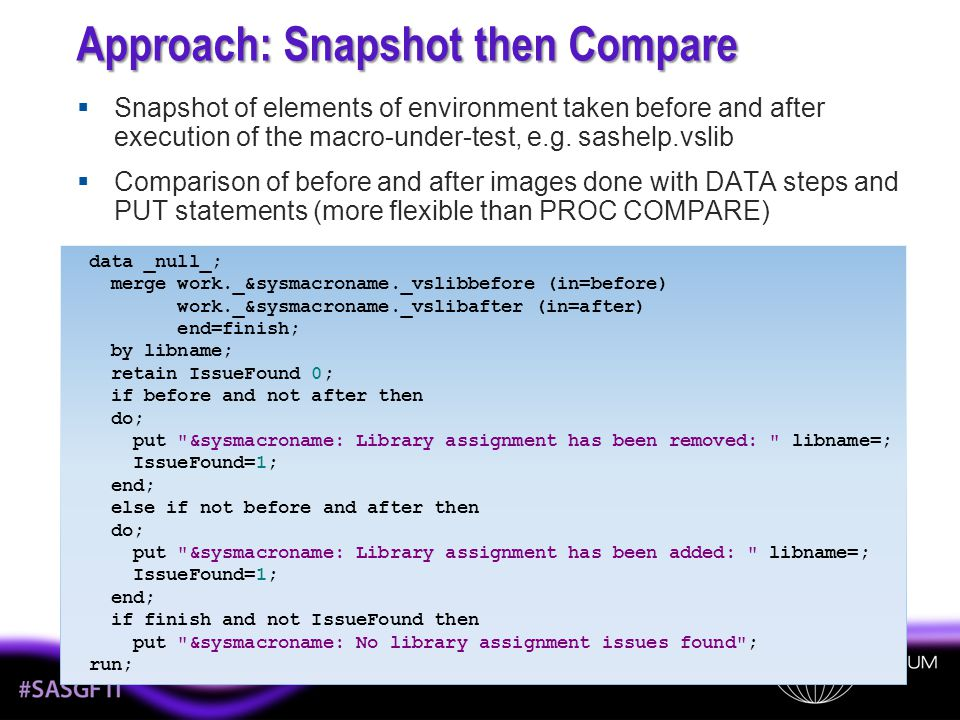 Approach: Snapshot then Compare Snapshot of elements of environment taken before and after execution of the macro-under-test, e.g. sashelp.vslib Compa