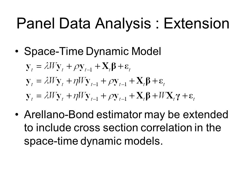 Panel Data Analysis : Extension Space-Time Dynamic Model Arellano-Bond estimator may be extended to include cross section correlation in the space-time dynamic models.