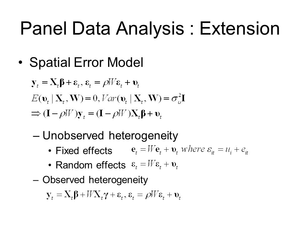 Panel Data Analysis : Extension Spatial Error Model –Unobserved heterogeneity Fixed effects Random effects –Observed heterogeneity