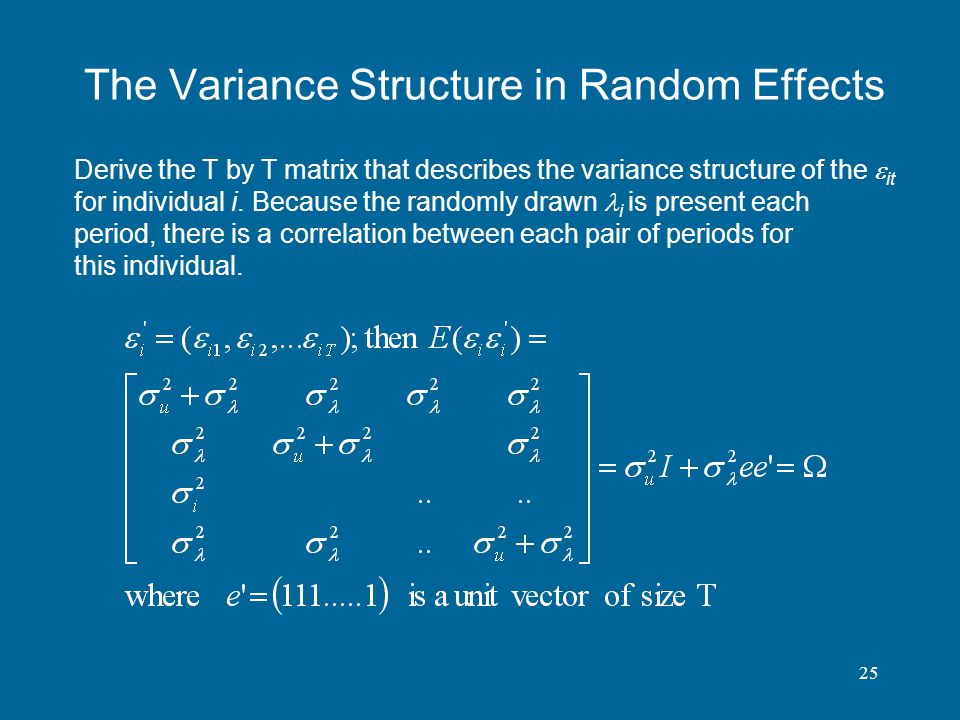 25 The Variance Structure in Random Effects Derive the T by T matrix that describes the variance structure of the it for individual i. Because the ran