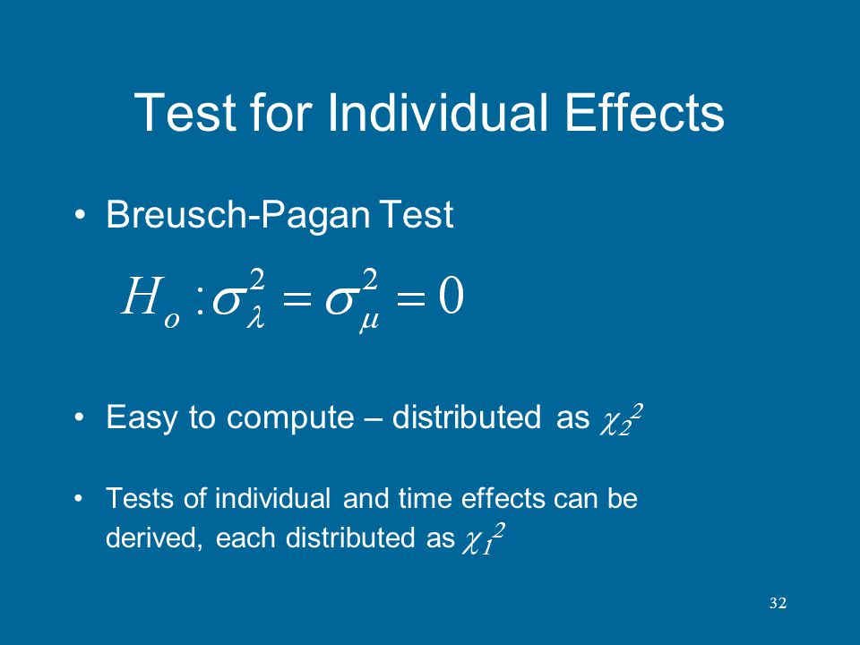 32 Test for Individual Effects Breusch-Pagan Test Easy to compute – distributed as Tests of individual and time effects can be derived, each distribut