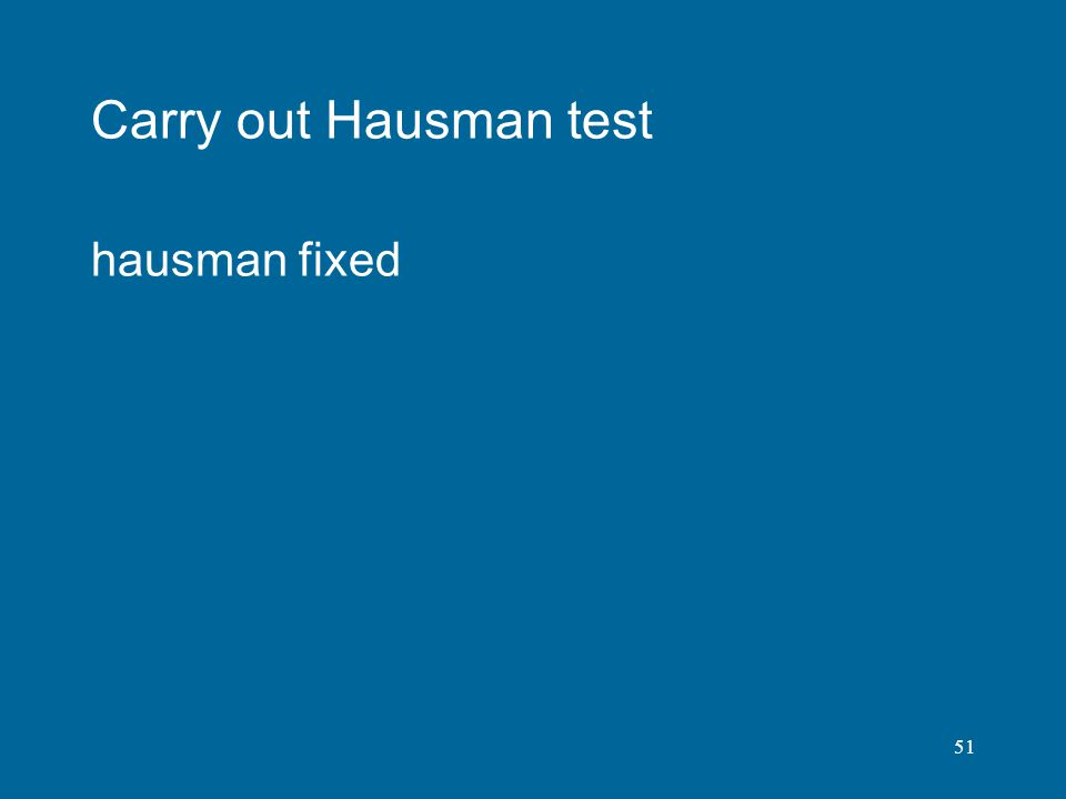 51 Carry out Hausman test hausman fixed