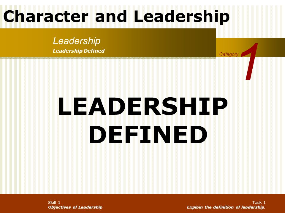 Character and Leadership Process: Work individually and review your answers from Exercise 1 and Exercise 2 and think about what your personal definition of leadership might be.