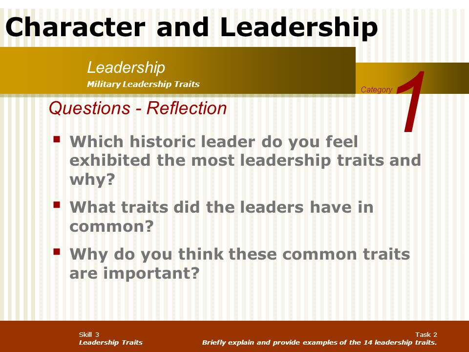 Character and Leadership Skill 3 Leadership Traits Task 2 Briefly explain and provide examples of the 14 leadership traits. Leadership 1 Category Mili