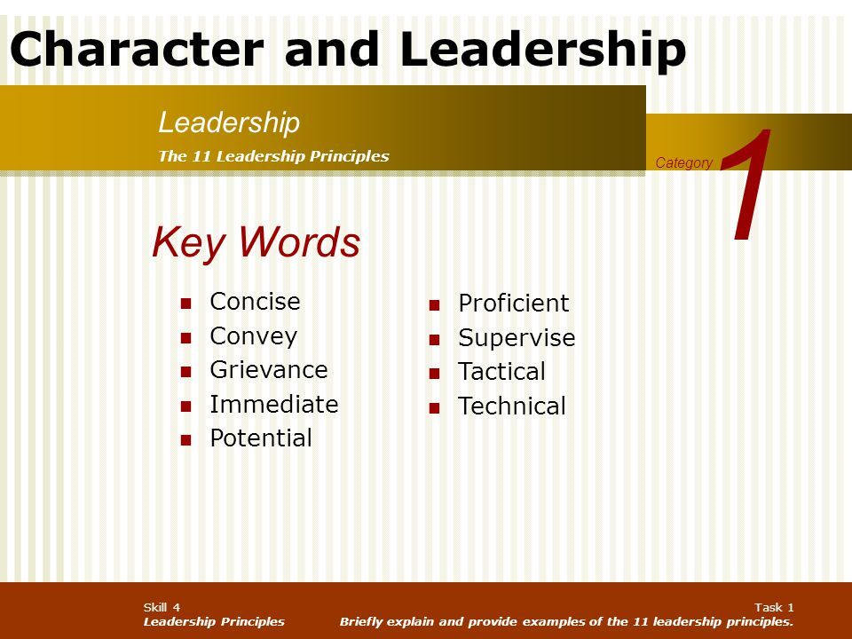 Character and Leadership Skill 4 Leadership Principles Task 1 Briefly explain and provide examples of the 11 leadership principles. Leadership 1 Categ