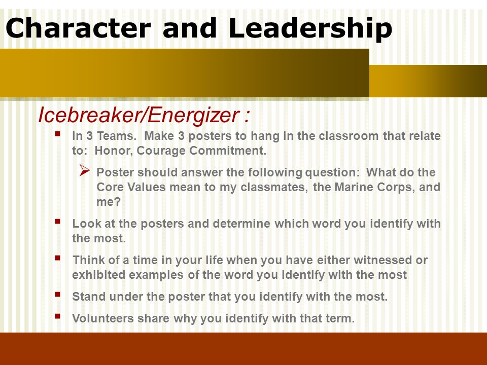 Character and Leadership In 3 Teams. Make 3 posters to hang in the classroom that relate to: Honor, Courage Commitment. Poster should answer the follo