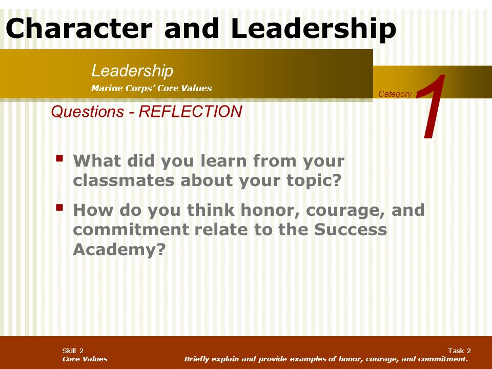 Character and Leadership Skill 2 Core Values Task 2 Briefly explain and provide examples of honor, courage, and commitment. Leadership 1 Category Mari