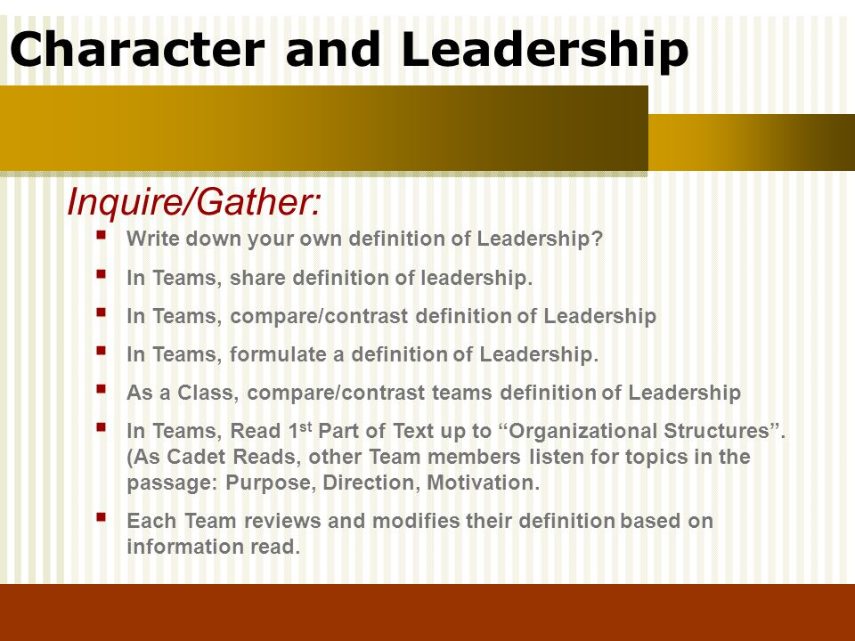 Character and Leadership Write down your own definition of Leadership? In Teams, share definition of leadership. In Teams, compare/contrast definition