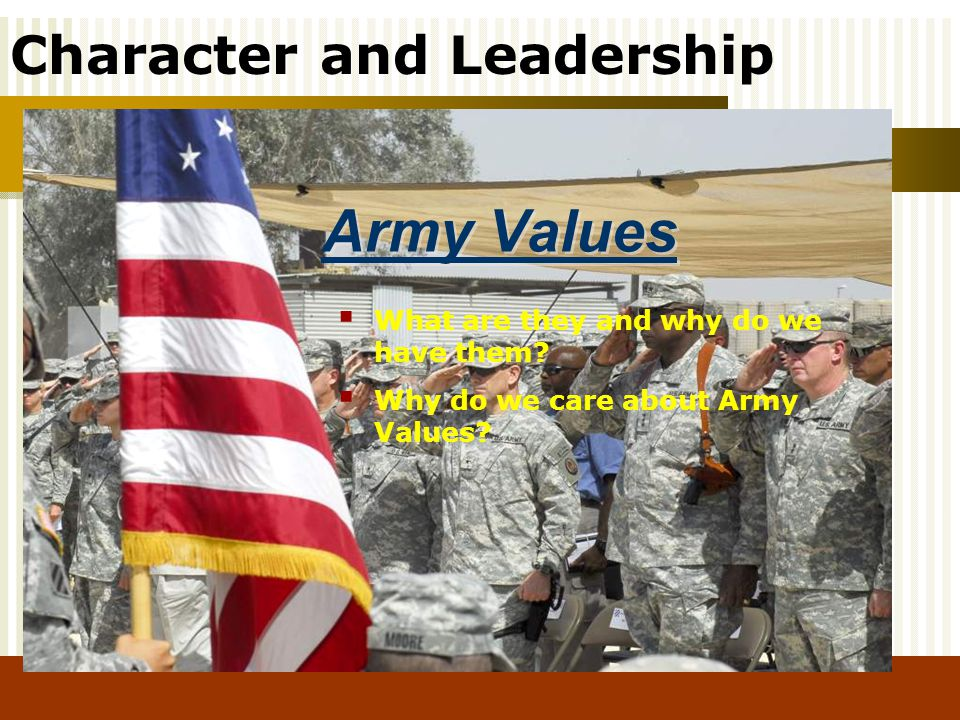 Character and Leadership Army Values What are they and why do we have them? Why do we care about Army Values?