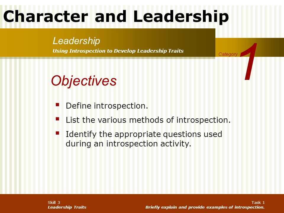 Character and Leadership Skill 3 Leadership Traits Task 1 Briefly explain and provide examples of introspection. Leadership 1 Category Using Introspec