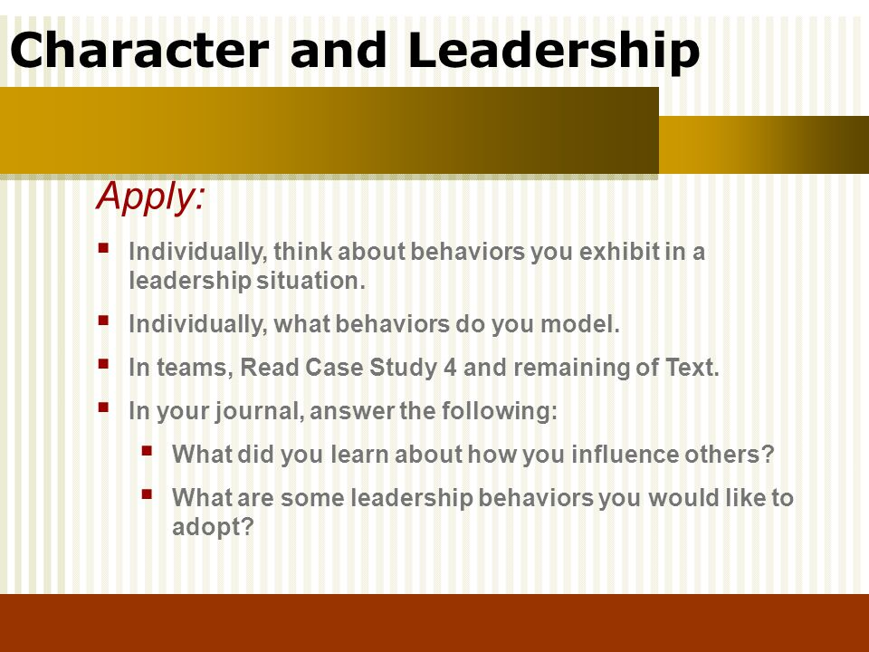 Character and Leadership Individually, think about behaviors you exhibit in a leadership situation. Individually, what behaviors do you model. In team