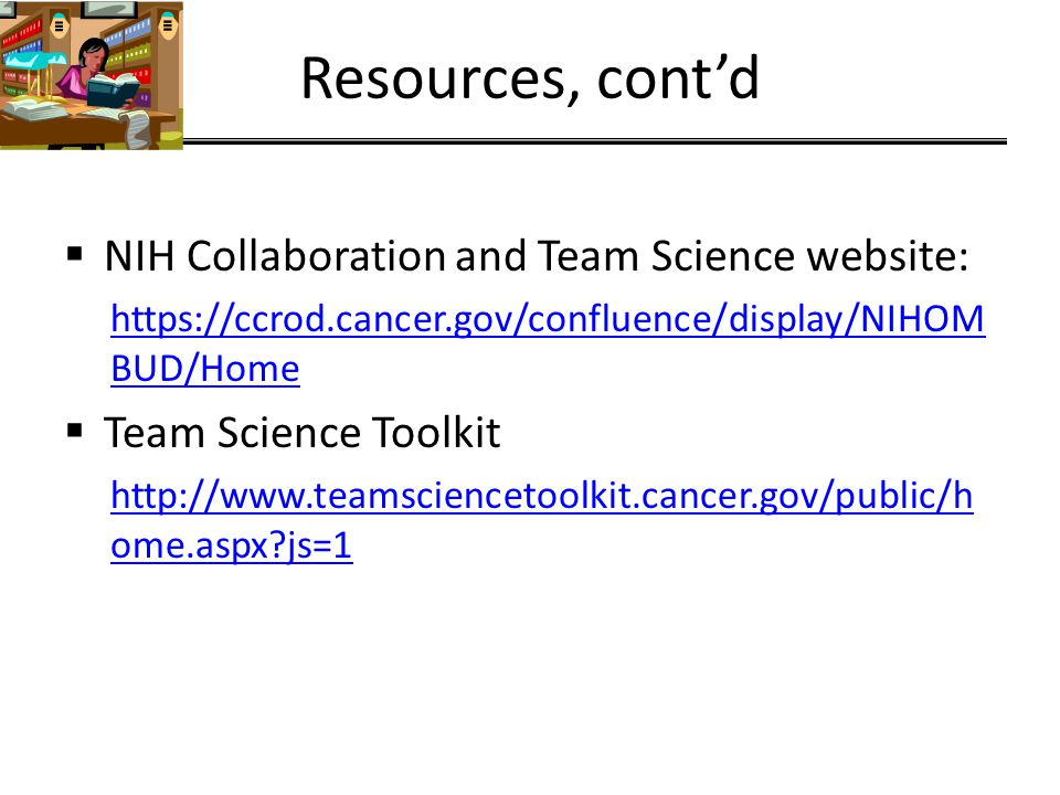 Resources, contd The COALESCE project provides on-line learning resources to enhance skills to perform transdisciplinary, team-based translational research.