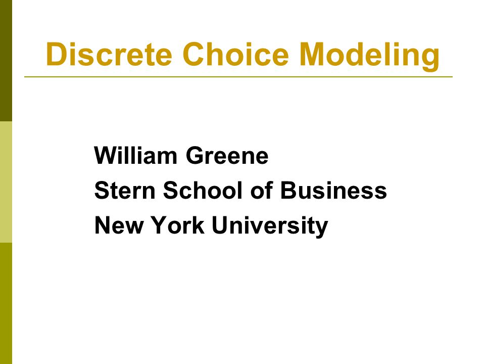 Discrete Choice Modeling William Greene Stern School of Business New York University