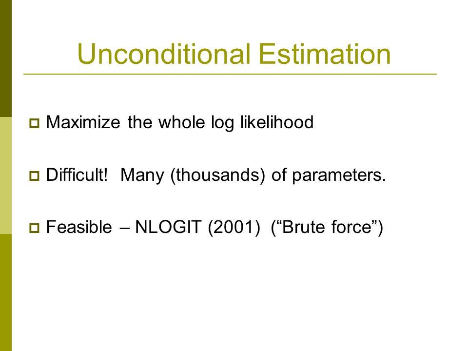 Unconditional Estimation Maximize the whole log likelihood Difficult.