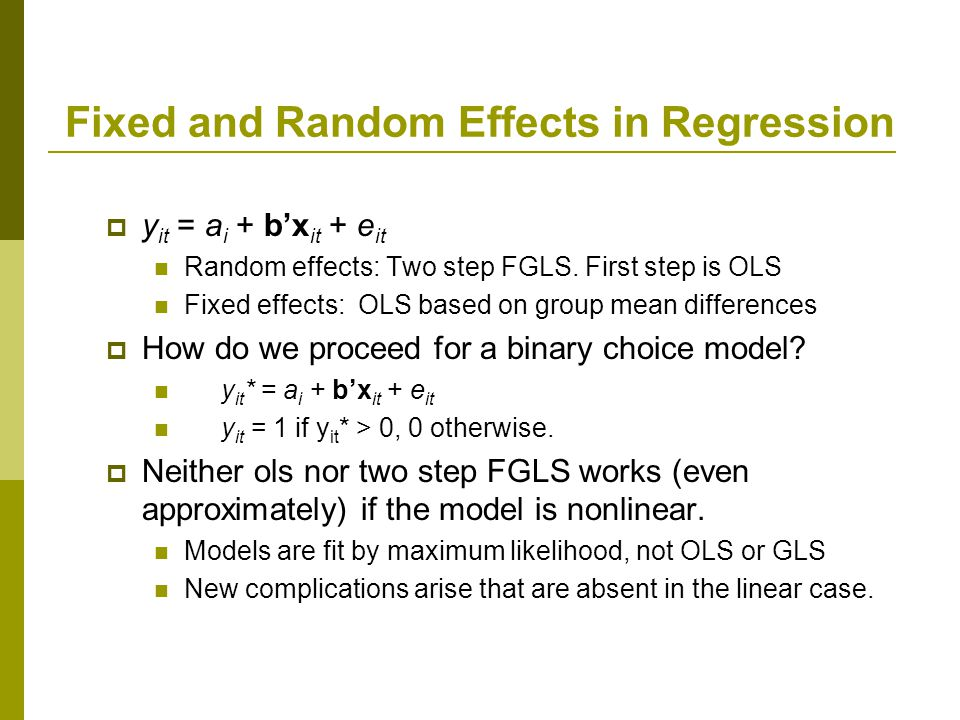 Fixed and Random Effects in Regression y it = a i + bx it + e it Random effects: Two step FGLS.