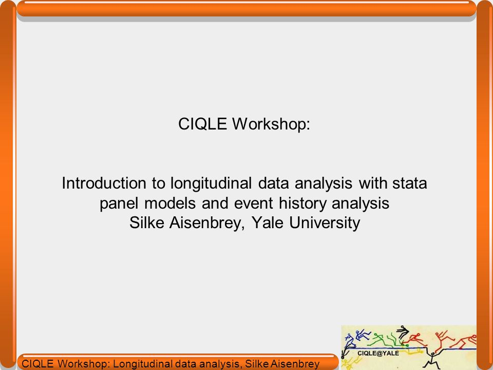 CIQLE Workshop: Longitudinal data analysis tell stata that our data is survival data stset stset X, failure(Y) id(Z) X= time at which event happens or right censored, this is always needed Y= 0 or missing means censored, all other values are interpreted as representing an event taking place/ failure Z= id three examples: 1)stset ageendsch event: end of school time: age @ end of school 2)stset agemaryc, failure (marcens) id (caseid) event: marriage 3)stset agestjob, failure (stjob) id (caseid) event: first job