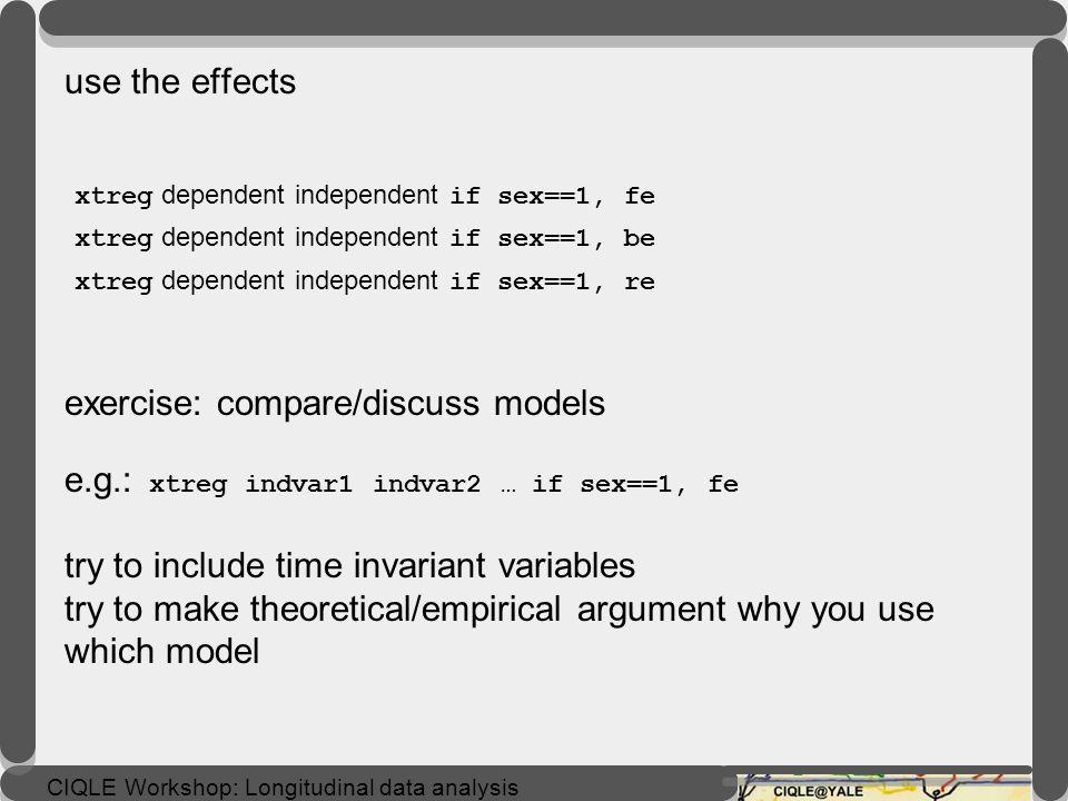 CIQLE Workshop: Longitudinal data analysis tell stata the structure of the data: tsset X Y X= caseid Y=time/wave summary statistics: xtdes xtsum