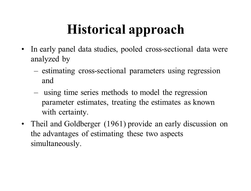 Historical approach In early panel data studies, pooled cross-sectional data were analyzed by –estimating cross-sectional parameters using regression