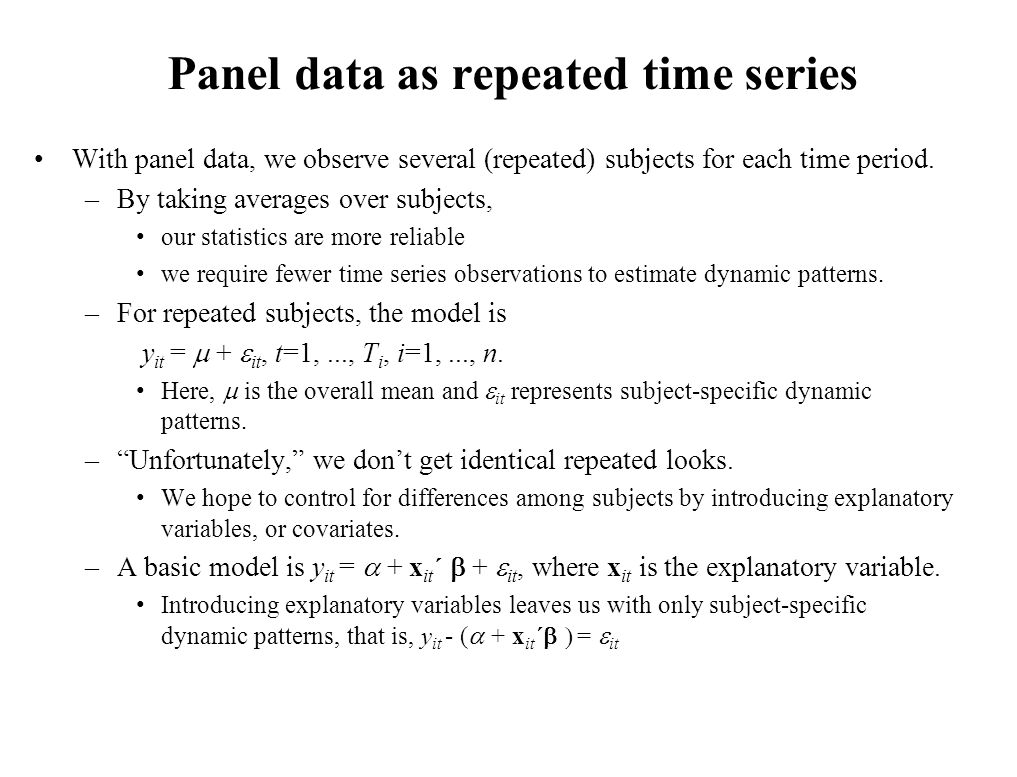 Panel data as repeated time series With panel data, we observe several (repeated) subjects for each time period.