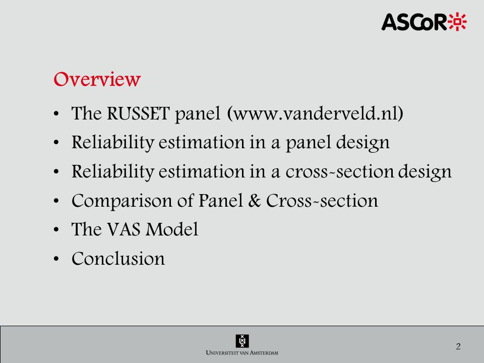 2 Overview The RUSSET panel (www.vanderveld.nl) Reliability estimation in a panel design Reliability estimation in a cross-section design Comparison of Panel & Cross-section The VAS Model Conclusion