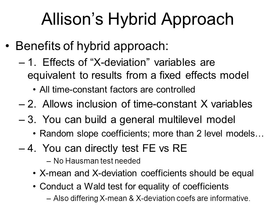 Allisons Hybrid Approach Benefits of hybrid approach: –1. Effects of X-deviation variables are equivalent to results from a fixed effects model All ti