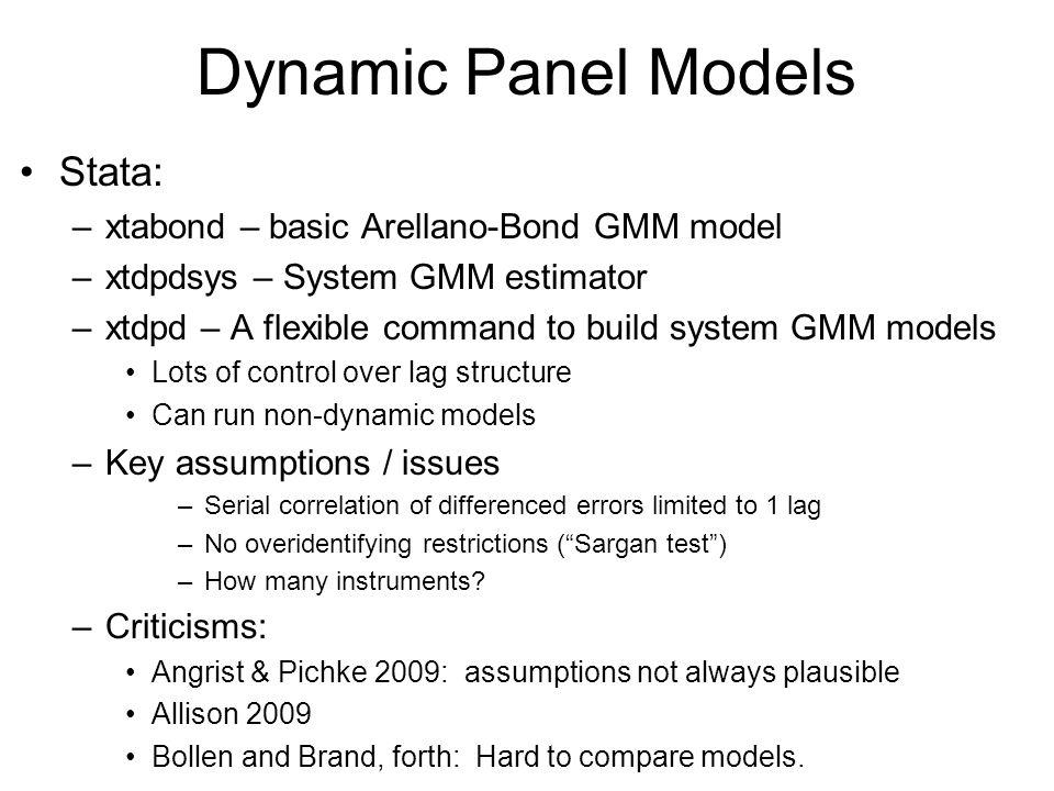 Dynamic Panel Models Stata: –xtabond – basic Arellano-Bond GMM model –xtdpdsys – System GMM estimator –xtdpd – A flexible command to build system GMM