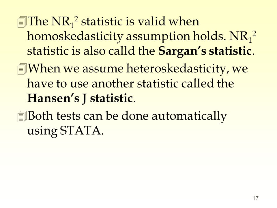 4The NR 1 2 statistic is valid when homoskedasticity assumption holds. NR 1 2 statistic is also calld the Sargans statistic. 4When we assume heteroske