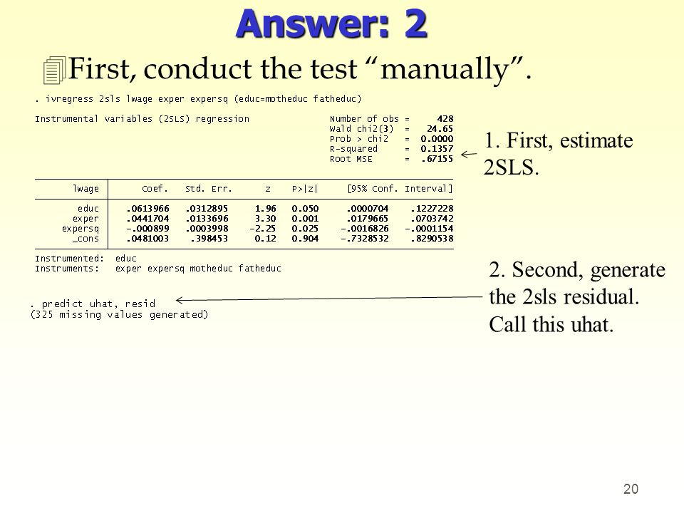 Answer: 2 4First, conduct the test manually. 20 1. First, estimate 2SLS. 2. Second, generate the 2sls residual. Call this uhat.