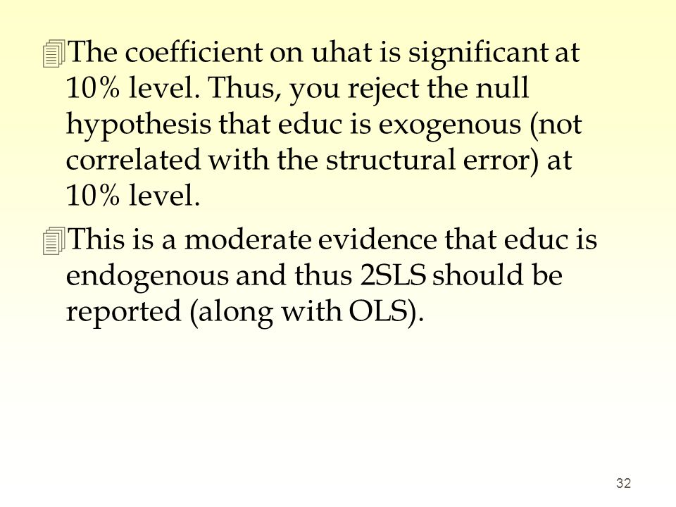 4The coefficient on uhat is significant at 10% level. Thus, you reject the null hypothesis that educ is exogenous (not correlated with the structural
