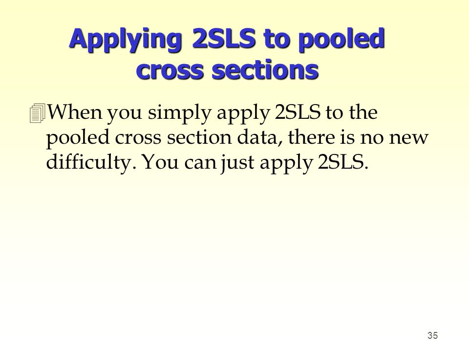 Applying 2SLS to pooled cross sections 4When you simply apply 2SLS to the pooled cross section data, there is no new difficulty. You can just apply 2S