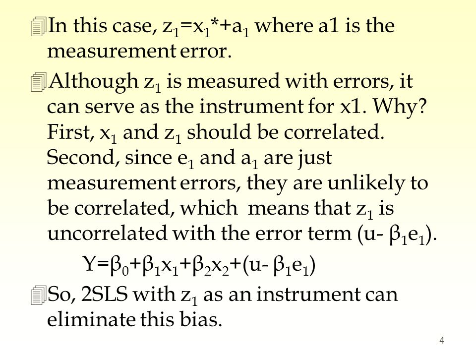 4In this case, z 1 =x 1 *+a 1 where a1 is the measurement error. 4Although z 1 is measured with errors, it can serve as the instrument for x1. Why? Fi