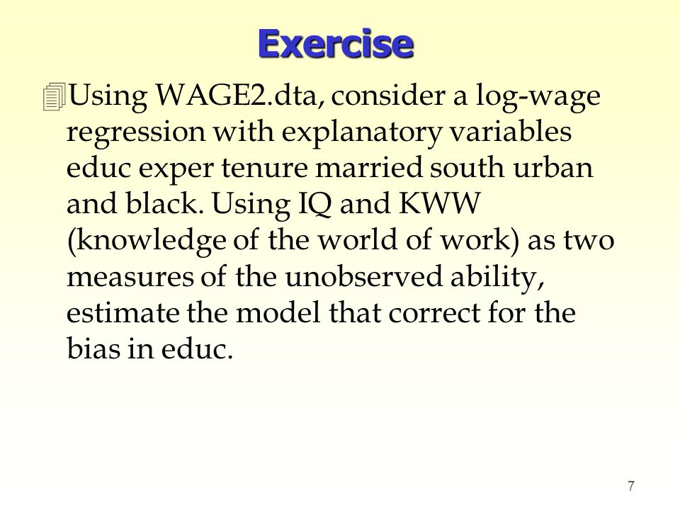 Exercise 4Using WAGE2.dta, consider a log-wage regression with explanatory variables educ exper tenure married south urban and black. Using IQ and KWW