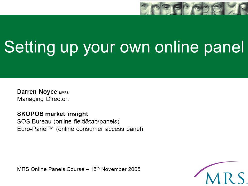 www.Euro-Panel.net Setting up your own online panel Darren Noyce MMRS Managing Director: SKOPOS market insight SOS Bureau (online field&tab/panels) Euro-Panel (online consumer access panel) MRS Online Panels Course – 15 th November 2005
