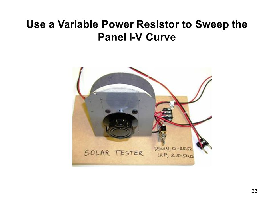23 Use a Variable Power Resistor to Sweep the Panel I-V Curve