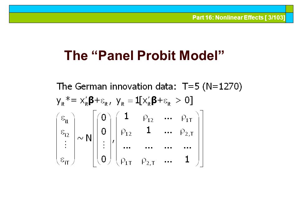 Part 16: Nonlinear Effects [ 4/103] FIML See Greene, W., Convenient Estimators for the Panel Probit Model: Further Results, Empirical Economics, 29, 1, Jan.