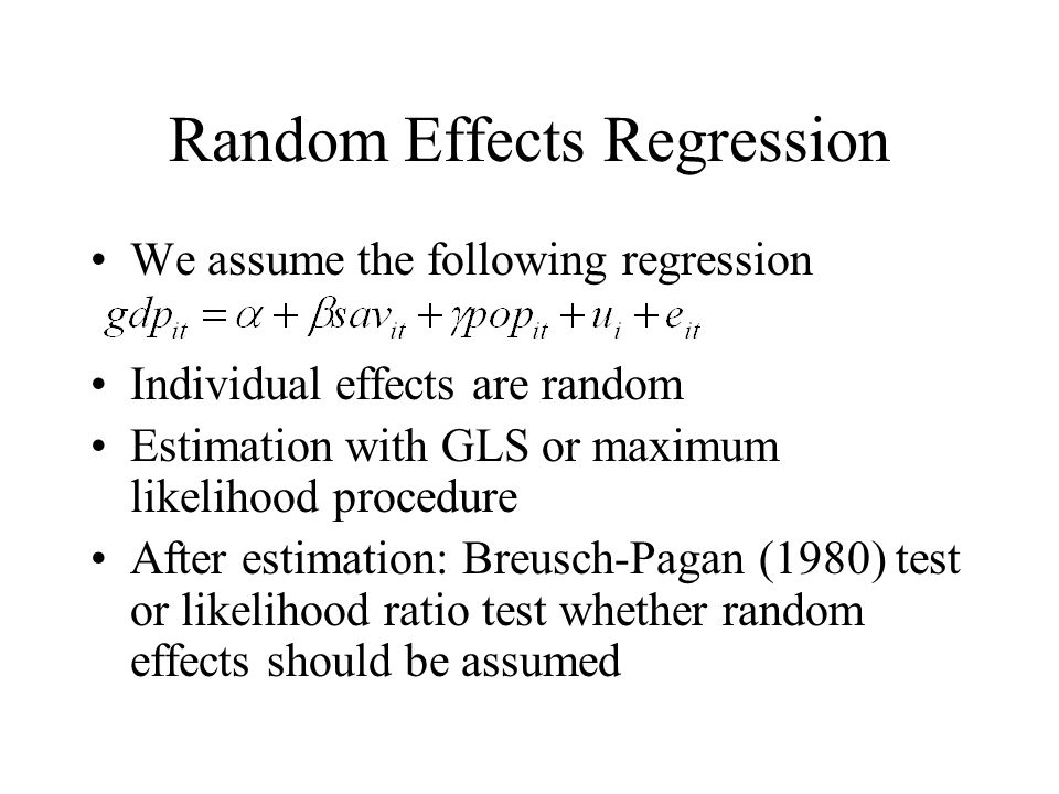 Random Effects Regression We assume the following regression Individual effects are random Estimation with GLS or maximum likelihood procedure After e