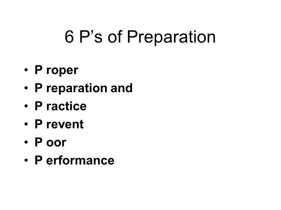 6 Ps of Preparation P roper P reparation and P ractice P revent P oor P erformance