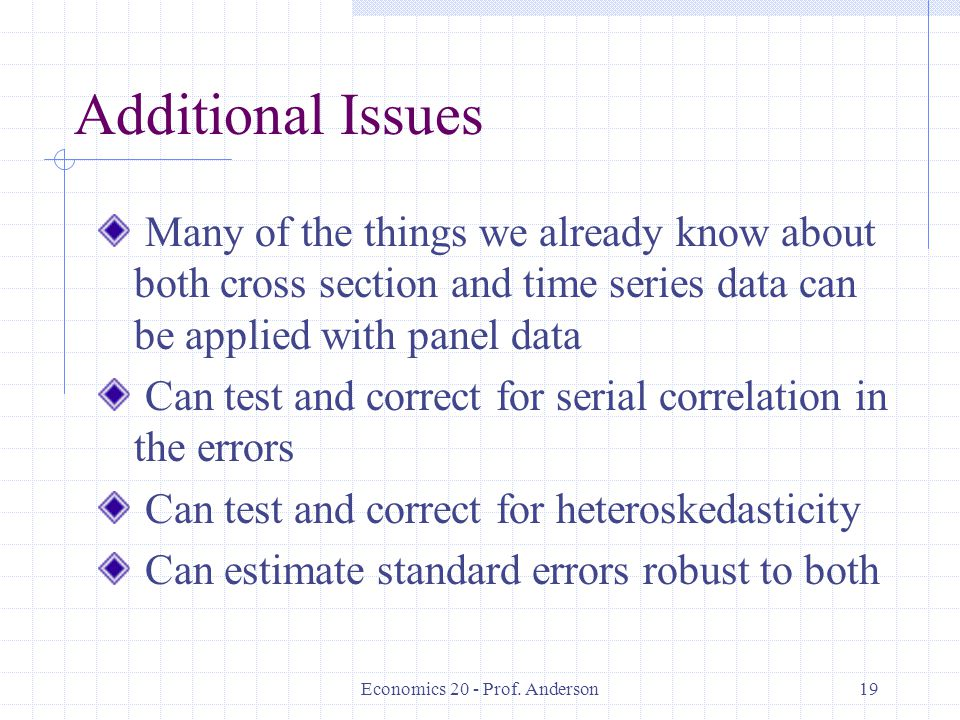 Economics 20 - Prof. Anderson19 Additional Issues Many of the things we already know about both cross section and time series data can be applied with